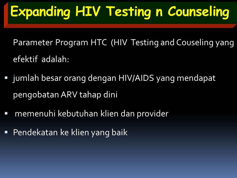 Expanding HIV Testing n Counseling Parameter Program HTC (HIV Testing and Couseling yang efektif adalah:  jumlah besar orang dengan HIV/AIDS yang men