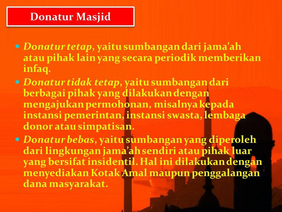 Donatur tetap, yaitu sumbangan dari jama'ah atau pihak lain yang secara periodik memberikan infaq. Donatur tidak tetap, yaitu sumbangan dari berbagai
