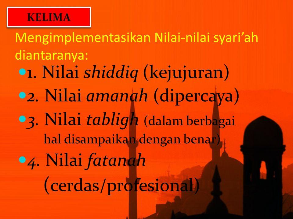 Mengimplementasikan Nilai-nilai syari'ah diantaranya: 1. Nilai shiddiq (kejujuran) 2. Nilai amanah (dipercaya) 3. Nilai tabligh (dalam berbagai hal di