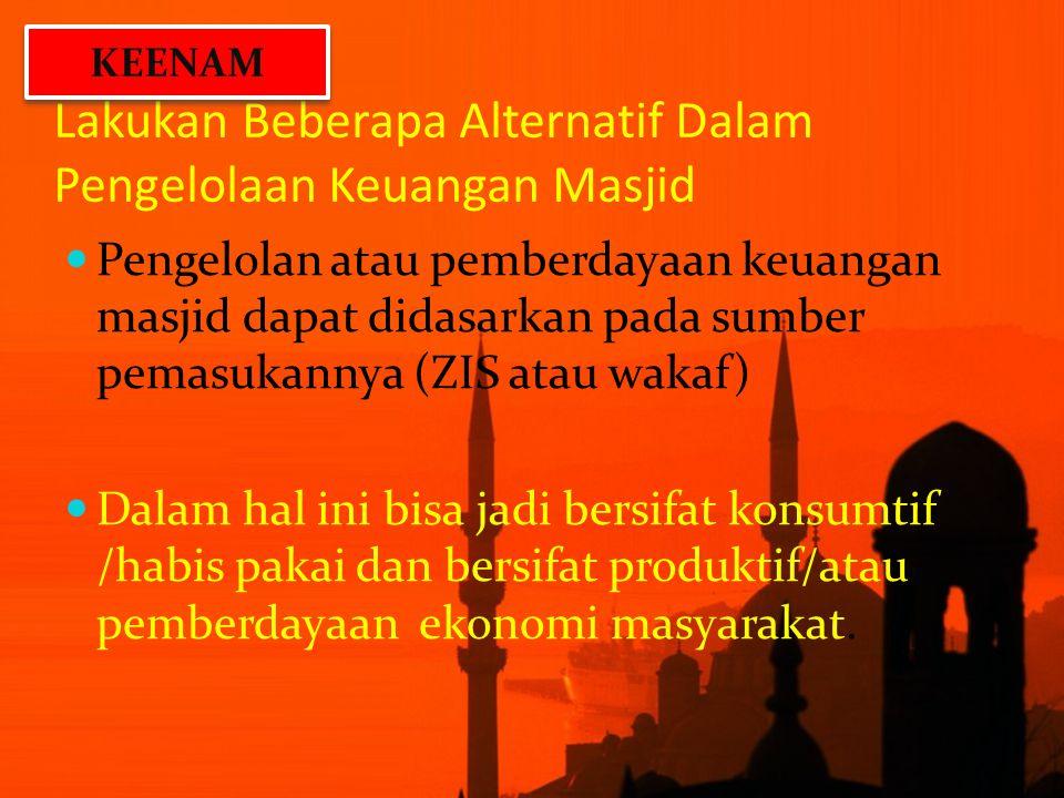 Lakukan Beberapa Alternatif Dalam Pengelolaan Keuangan Masjid Pengelolan atau pemberdayaan keuangan masjid dapat didasarkan pada sumber pemasukannya (
