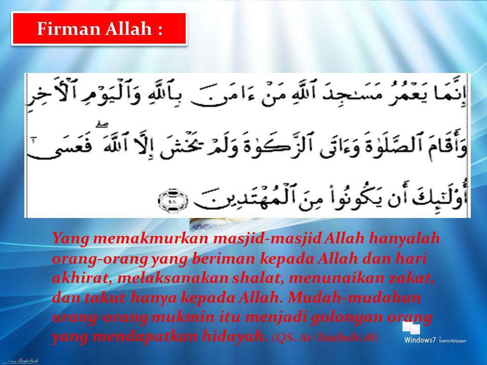 Yang memakmurkan masjid-masjid Allah hanyalah orang-orang yang beriman kepada Allah dan hari akhirat, melaksanakan shalat, menunaikan zakat, dan takut