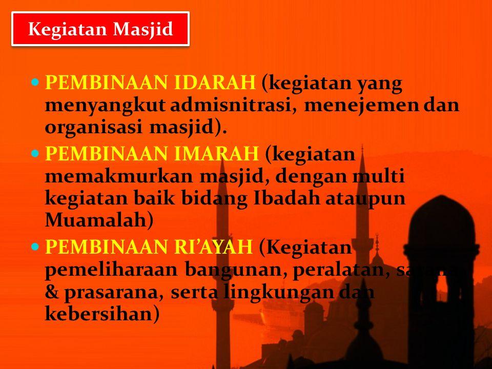 PEMBINAAN IDARAH (kegiatan yang menyangkut admisnitrasi, menejemen dan organisasi masjid). PEMBINAAN IMARAH (kegiatan memakmurkan masjid, dengan multi