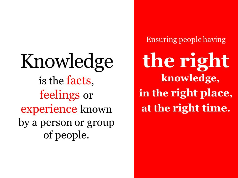 Ensuring people having the right knowledge, in the right place, at the right time.