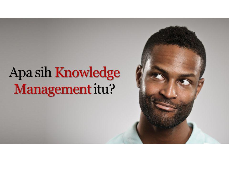 Knowledge Management Apa sih Knowledge Management itu?