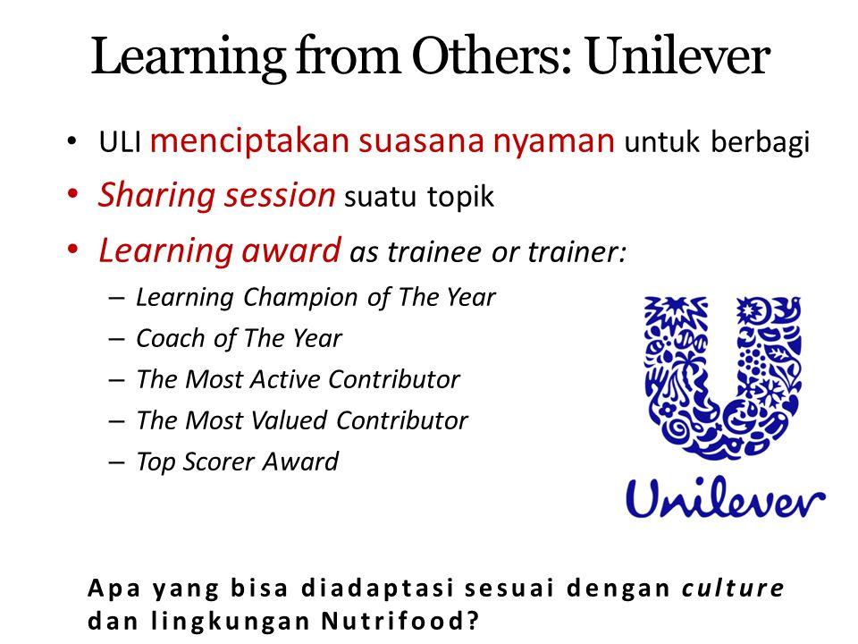 Learning from Others: Unilever ULI menciptakan suasana nyaman untuk berbagi Sharing session suatu topik Learning award as trainee or trainer: – Learni