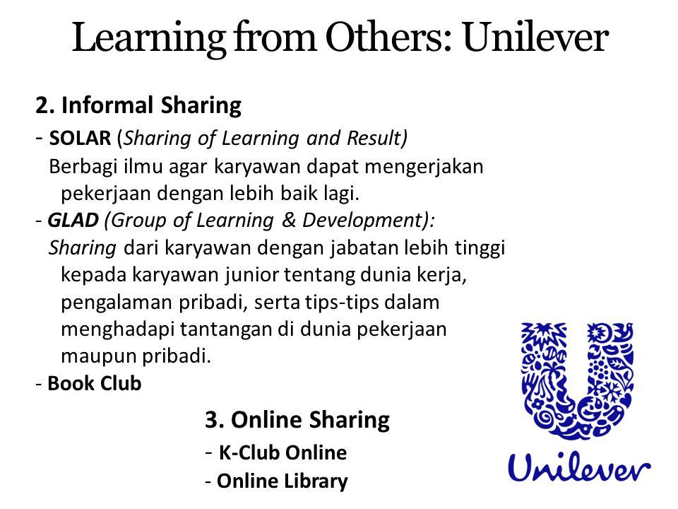 Learning from Others: Unilever 2. Informal Sharing - SOLAR (Sharing of Learning and Result) Berbagi ilmu agar karyawan dapat mengerjakan pekerjaan den