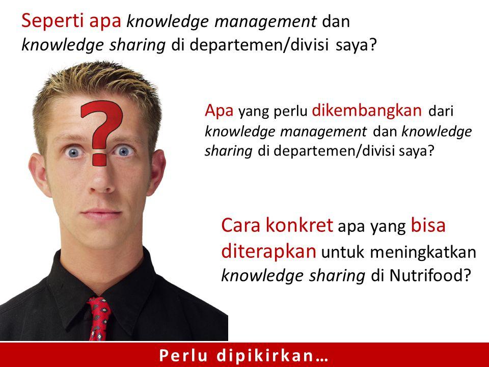 Apa yang perlu dikembangkan dari knowledge management dan knowledge sharing di departemen/divisi saya? Cara konkret apa yang bisa diterapkan untuk men