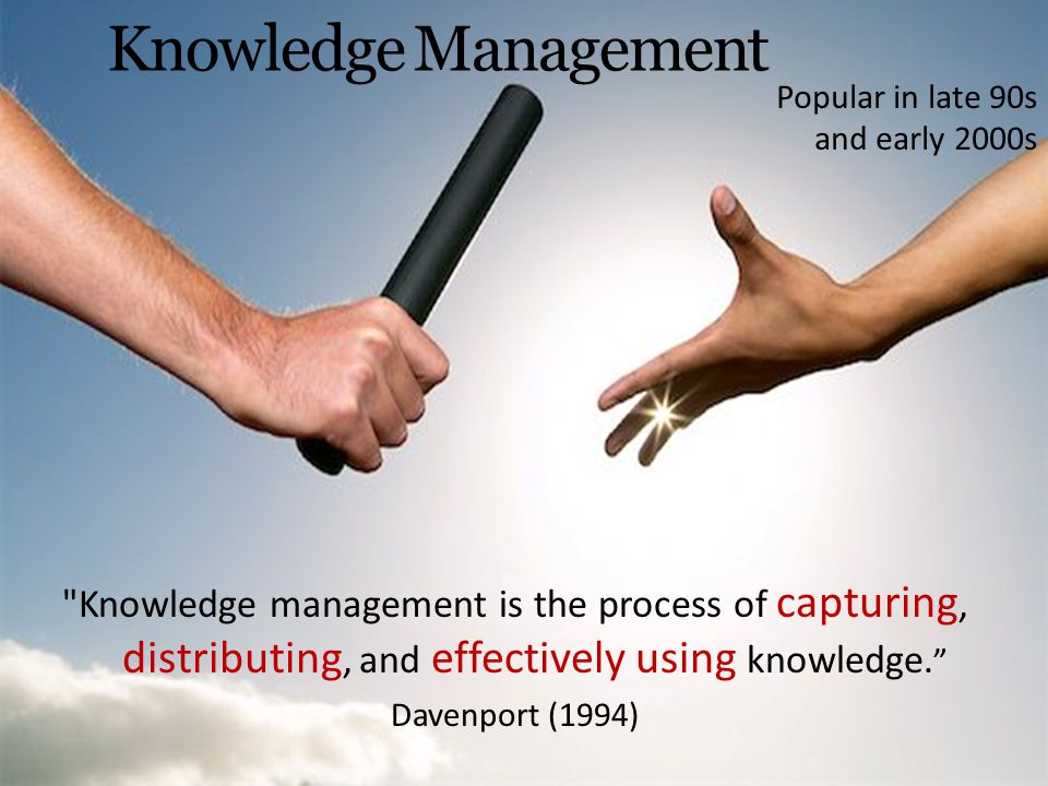 Knowledge Management Knowledge management is the process of capturing, distributing, and effectively using knowledge.