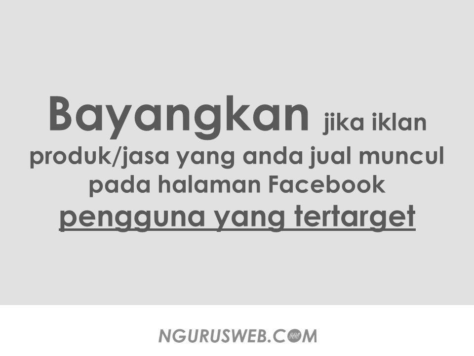 Bayangkan jika iklan produk/jasa yang anda jual muncul pada halaman Facebook pengguna yang tertarget