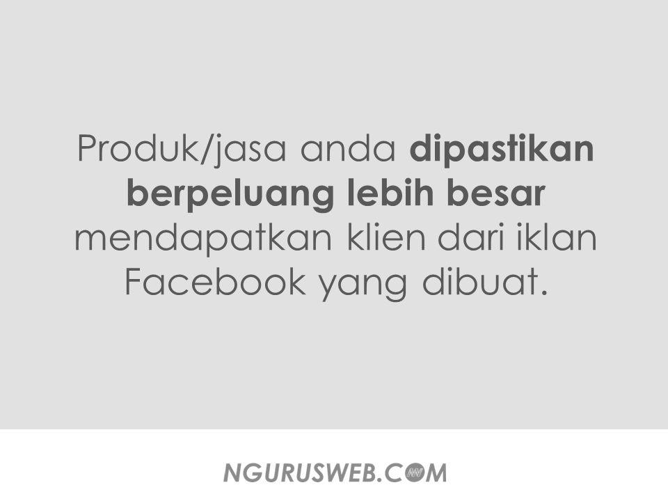 Produk/jasa anda dipastikan berpeluang lebih besar mendapatkan klien dari iklan Facebook yang dibuat.