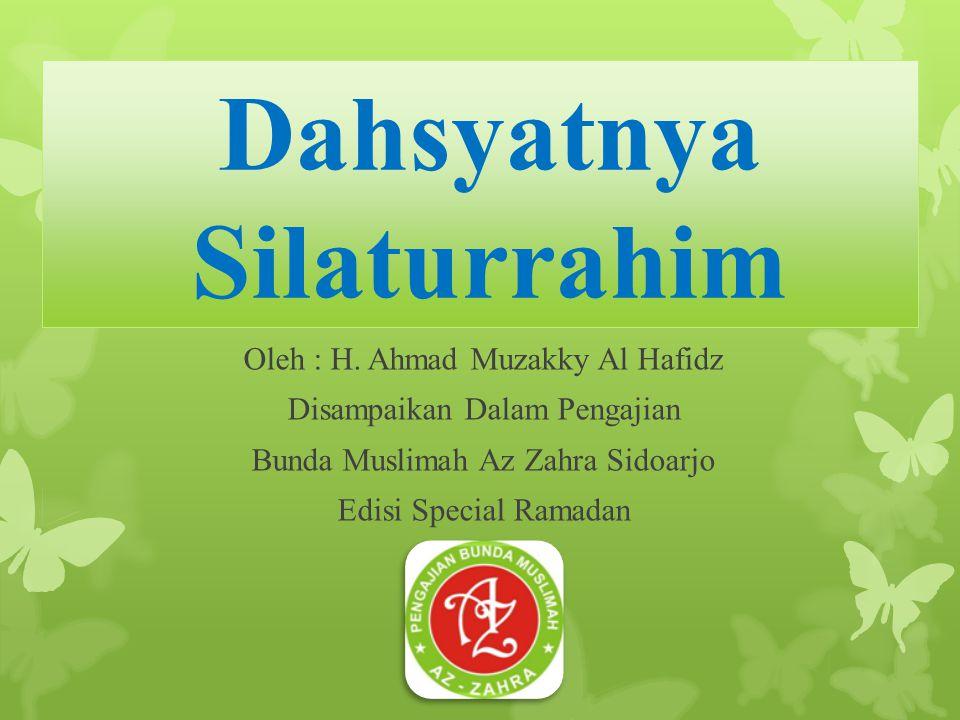 Dahsyatnya Silaturrahim Oleh : H. Ahmad Muzakky Al Hafidz Disampaikan Dalam Pengajian Bunda Muslimah Az Zahra Sidoarjo Edisi Special Ramadan