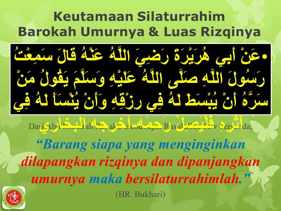 """Keutamaan Silaturrahim Barokah Umurnya & Luas Rizqinya Dari Abu Hurairah Ra, aku mendengar Rasulullah Saw bersabda, """"Barang siapa yang menginginkan di"""