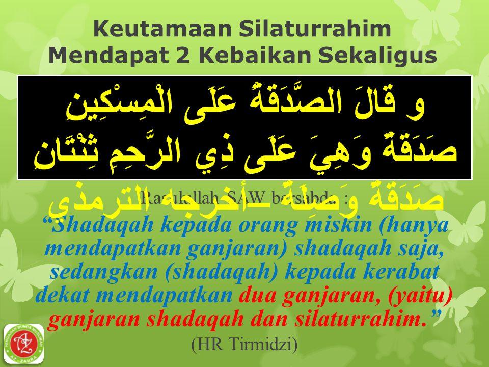 "Keutamaan Silaturrahim Mendapat 2 Kebaikan Sekaligus Rasulullah SAW bersabda : ""Shadaqah kepada orang miskin (hanya mendapatkan ganjaran) shadaqah saj"