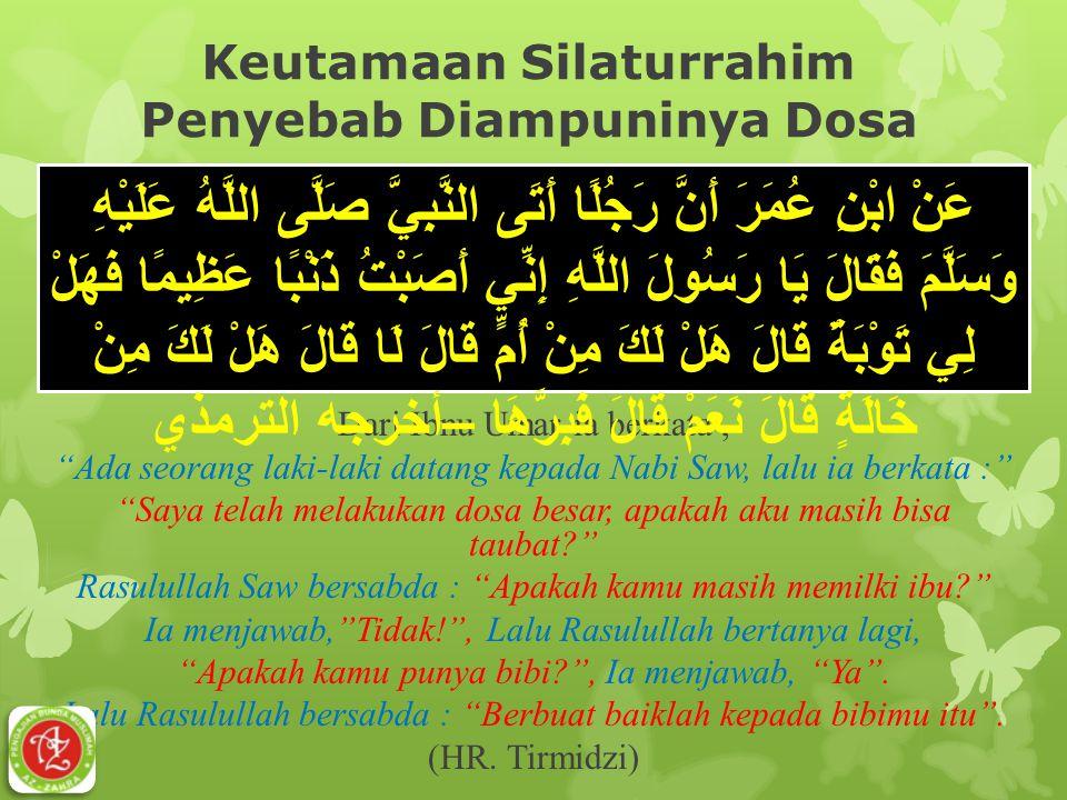 """Keutamaan Silaturrahim Penyebab Diampuninya Dosa Dari Ibnu Umar ia berkata, """"Ada seorang laki-laki datang kepada Nabi Saw, lalu ia berkata :"""" """"Saya te"""
