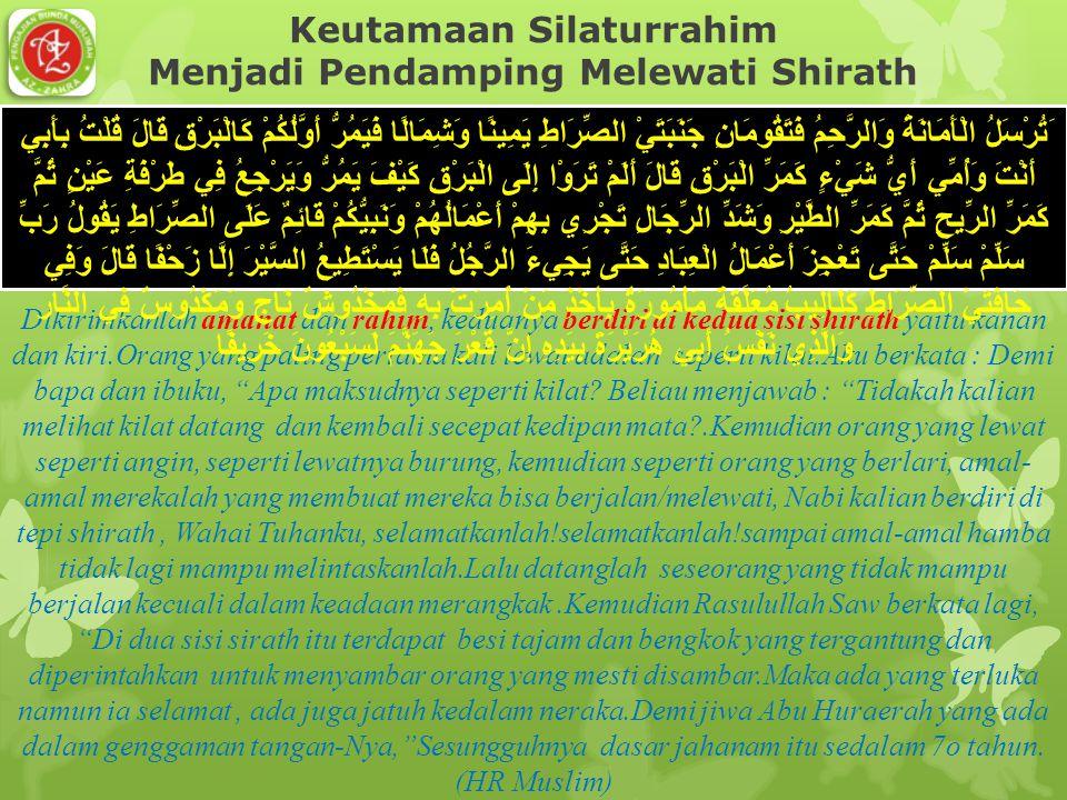 Keutamaan Silaturrahim Menjadi Pendamping Melewati Shirath Dikirimkanlah amanat dan rahim, keduanya berdiri di kedua sisi shirath yaitu kanan dan kiri