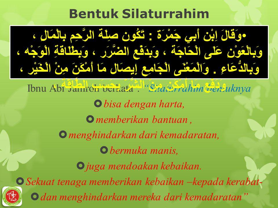 """Bentuk Silaturrahim Ibnu Abi Jamroh berkata : """"Silaturrahim bentuknya  bisa dengan harta,  memberikan bantuan,  menghindarkan dari kemadaratan,  b"""
