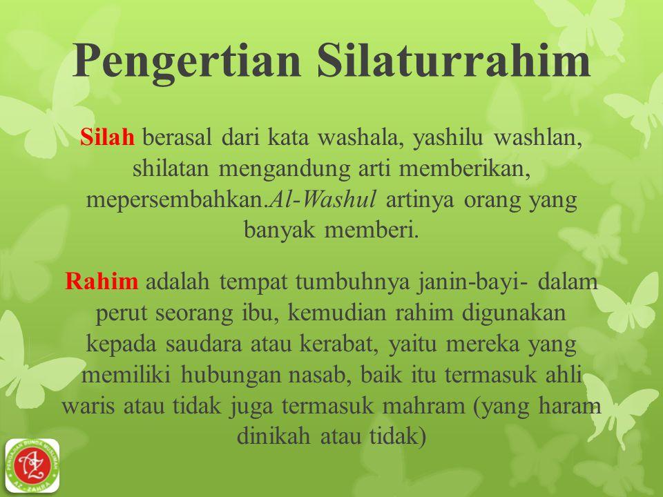 Pengertian Silaturrahim Silah berasal dari kata washala, yashilu washlan, shilatan mengandung arti memberikan, mepersembahkan.Al-Washul artinya orang
