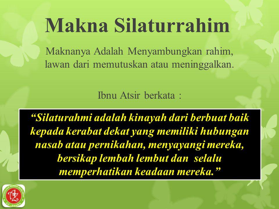 """Makna Silaturrahim Maknanya Adalah Menyambungkan rahim, lawan dari memutuskan atau meninggalkan. Ibnu Atsir berkata : """"Silaturahmi adalah kinayah dari"""
