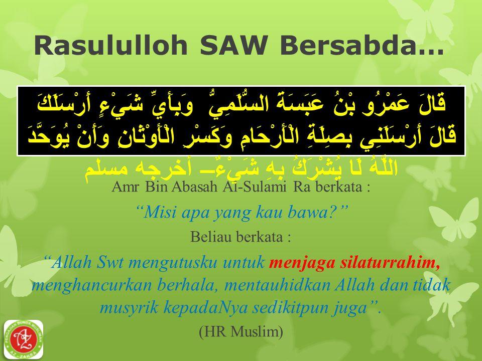 "Rasululloh SAW Bersabda… Amr Bin Abasah Al-Sulami Ra berkata : ""Misi apa yang kau bawa?"" Beliau berkata : ""Allah Swt mengutusku untuk menjaga silaturr"