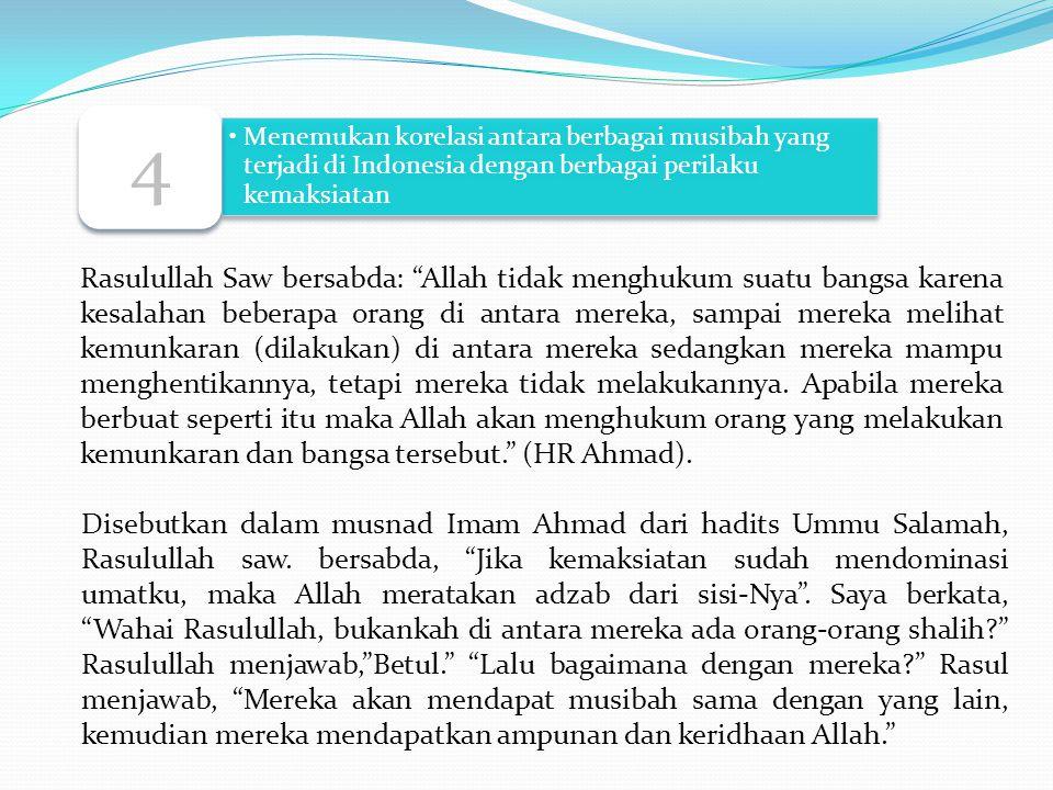 """Menemukan korelasi antara berbagai musibah yang terjadi di Indonesia dengan berbagai perilaku kemaksiatan 4 Rasulullah Saw bersabda: """"Allah tidak meng"""