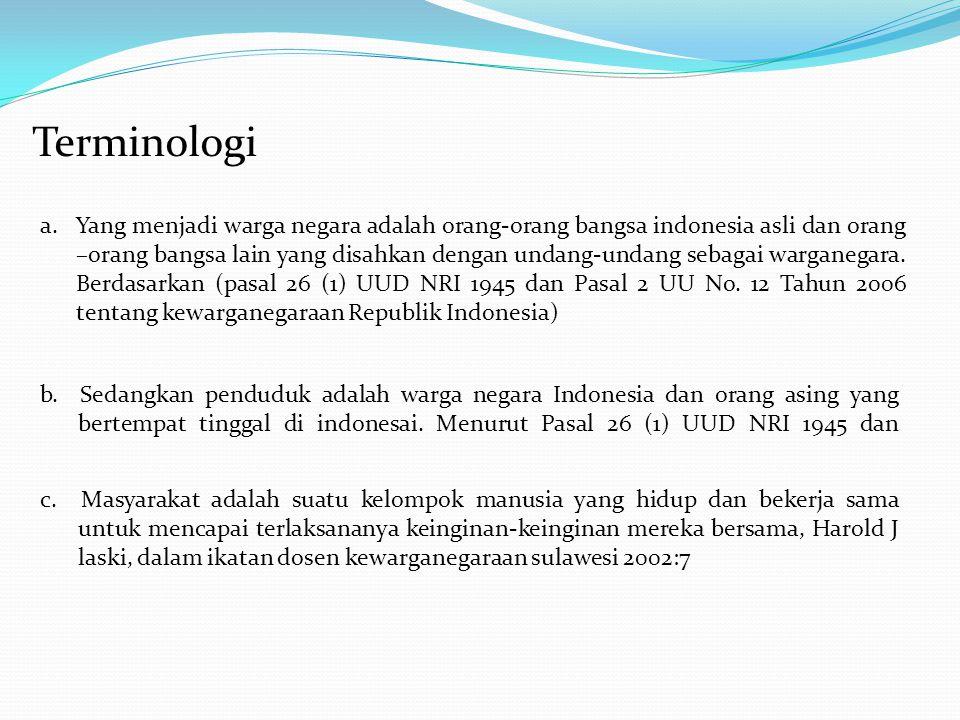 a.Yang menjadi warga negara adalah orang-orang bangsa indonesia asli dan orang –orang bangsa lain yang disahkan dengan undang-undang sebagai warganega
