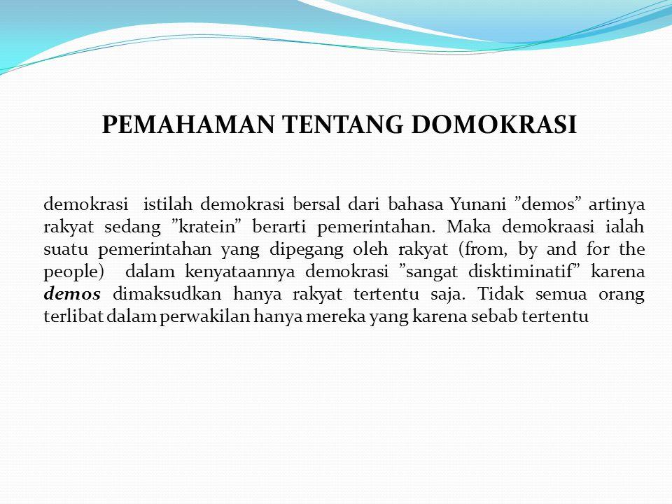 Hakekat Demokrasi mengandung pengertian a.pemerintahan dari rakyat (Govemant of the people) b.