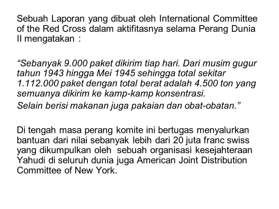 """Sebuah Laporan yang dibuat oleh International Committee of the Red Cross dalam aktifitasnya selama Perang Dunia II mengatakan : """"Sebanyak 9.000 paket"""