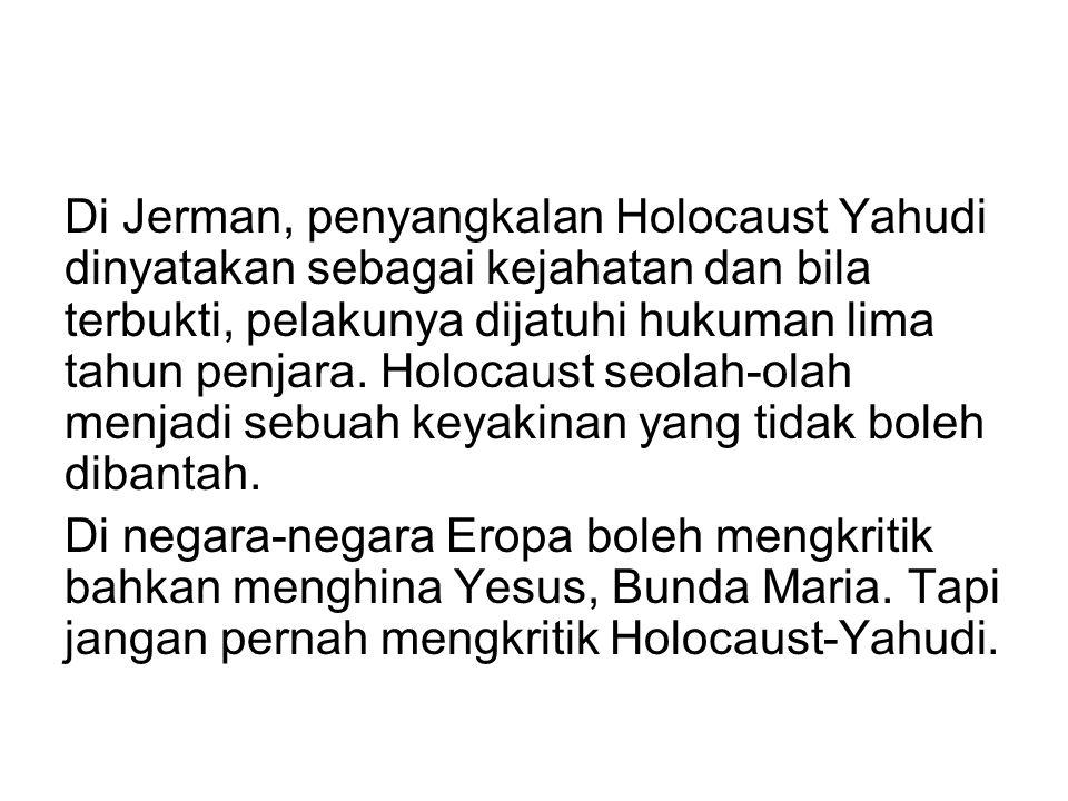 Di Jerman, penyangkalan Holocaust Yahudi dinyatakan sebagai kejahatan dan bila terbukti, pelakunya dijatuhi hukuman lima tahun penjara. Holocaust seol