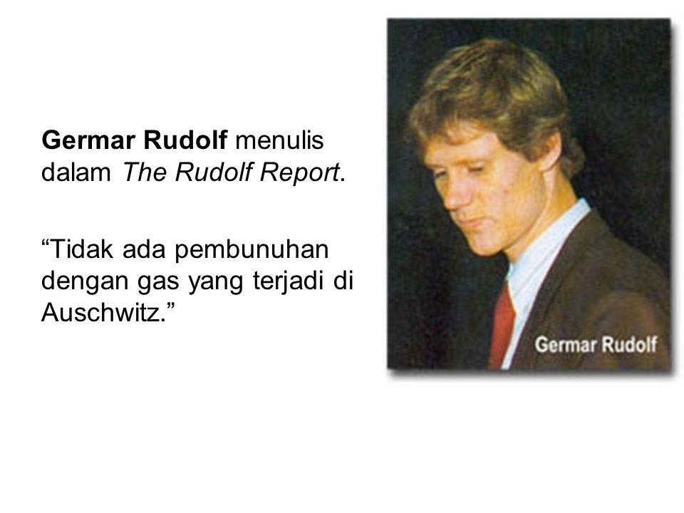 """Germar Rudolf menulis dalam The Rudolf Report. """"Tidak ada pembunuhan dengan gas yang terjadi di Auschwitz."""""""