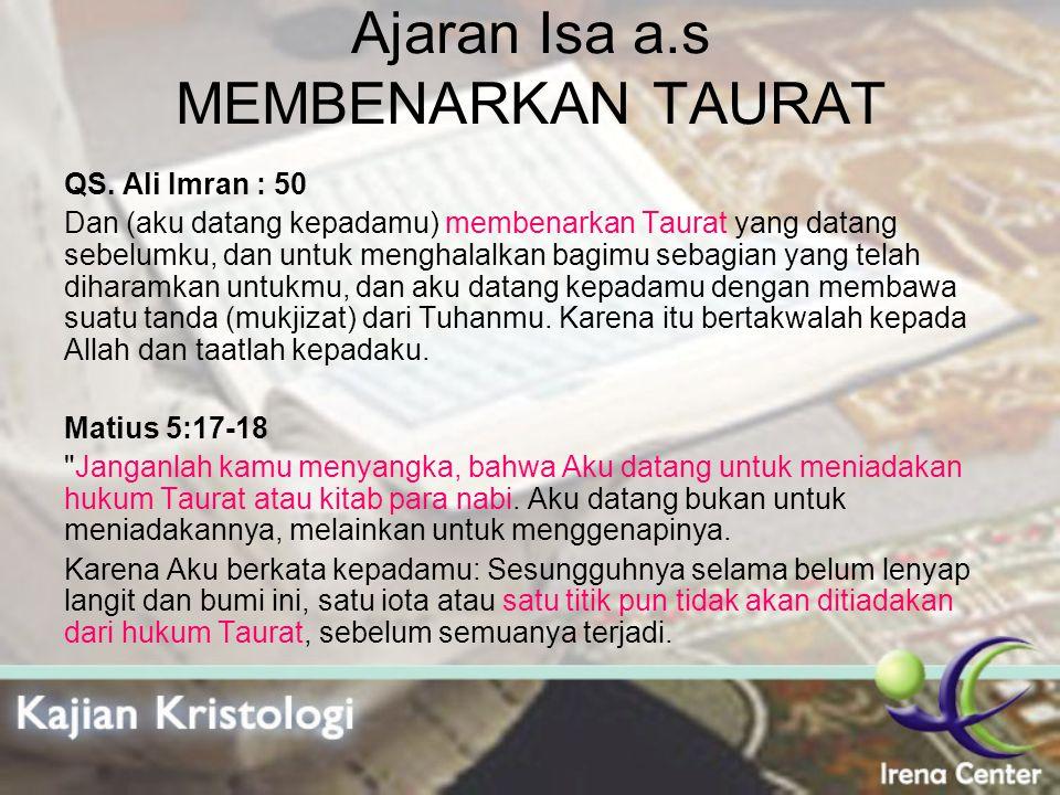Ajaran Isa a.s MEMBENARKAN TAURAT QS. Ali Imran : 50 Dan (aku datang kepadamu) membenarkan Taurat yang datang sebelumku, dan untuk menghalalkan bagimu