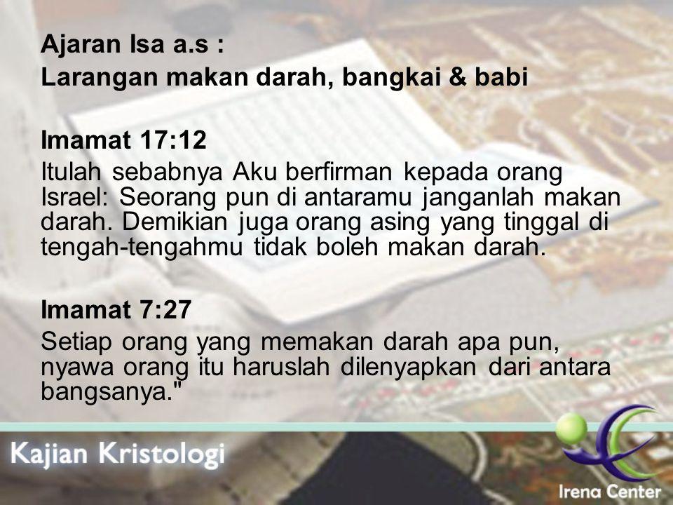 Ajaran Isa a.s : Larangan makan darah, bangkai & babi Imamat 17:12 Itulah sebabnya Aku berfirman kepada orang Israel: Seorang pun di antaramu janganla