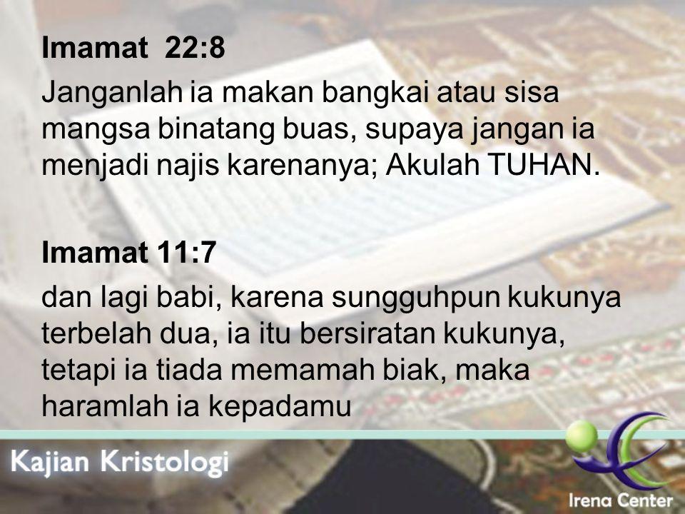Imamat 22:8 Janganlah ia makan bangkai atau sisa mangsa binatang buas, supaya jangan ia menjadi najis karenanya; Akulah TUHAN. Imamat 11:7 dan lagi ba