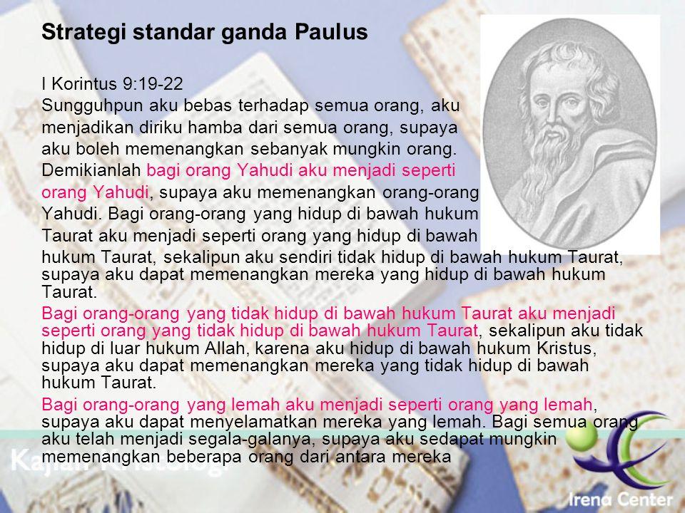Strategi standar ganda Paulus I Korintus 9:19-22 Sungguhpun aku bebas terhadap semua orang, aku menjadikan diriku hamba dari semua orang, supaya aku b
