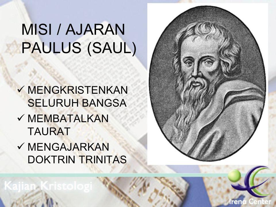 MISI / AJARAN PAULUS (SAUL) MENGKRISTENKAN SELURUH BANGSA MEMBATALKAN TAURAT MENGAJARKAN DOKTRIN TRINITAS