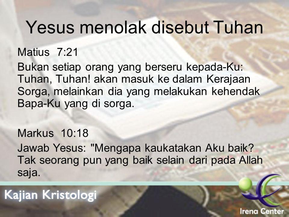 Yesus menolak disebut Tuhan Matius 7:21 Bukan setiap orang yang berseru kepada-Ku: Tuhan, Tuhan! akan masuk ke dalam Kerajaan Sorga, melainkan dia yan