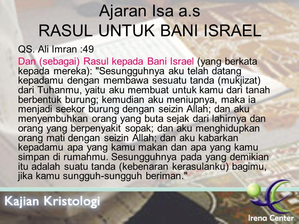 Ajaran Isa a.s RASUL UNTUK BANI ISRAEL QS. Ali Imran :49 Dan (sebagai) Rasul kepada Bani Israel (yang berkata kepada mereka):