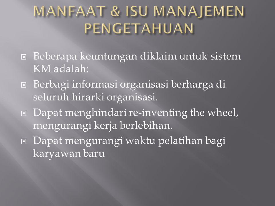  Beberapa keuntungan diklaim untuk sistem KM adalah:  Berbagi informasi organisasi berharga di seluruh hirarki organisasi.
