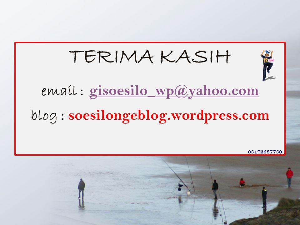 TERIMA KASIH email : gisoesilo_wp@yahoo.com gisoesilo_wp@yahoo.com blog : soesilongeblog.wordpress.com 03172687730