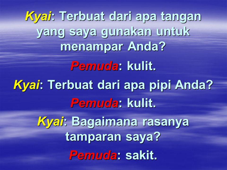 Kyai: Terbuat dari apa tangan yang saya gunakan untuk menampar Anda.