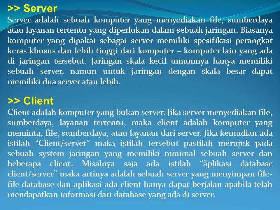 >> Server Server adalah sebuah komputer yang menyediakan file, sumberdaya atau layanan tertentu yang diperlukan dalam sebuah jaringan. Biasanya komput