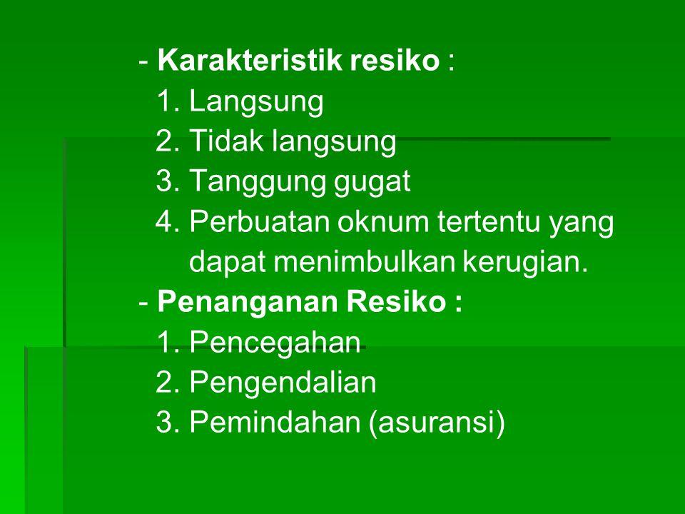 - Karakteristik resiko : 1.Langsung 2. Tidak langsung 3.