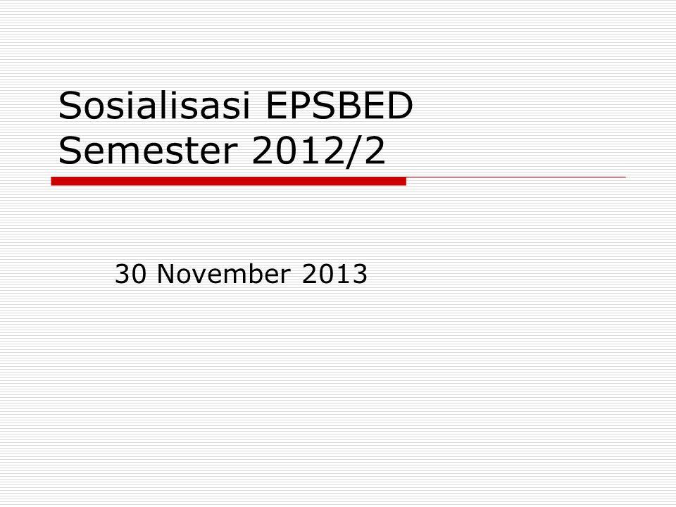 Sosialisasi EPSBED Semester 2012/2 30 November 2013