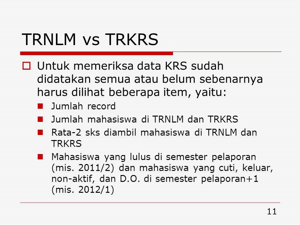 11 TRNLM vs TRKRS  Untuk memeriksa data KRS sudah didatakan semua atau belum sebenarnya harus dilihat beberapa item, yaitu: Jumlah record Jumlah maha