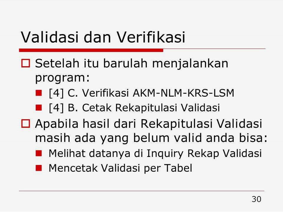 30 Validasi dan Verifikasi  Setelah itu barulah menjalankan program: [4] C. Verifikasi AKM-NLM-KRS-LSM [4] B. Cetak Rekapitulasi Validasi  Apabila h