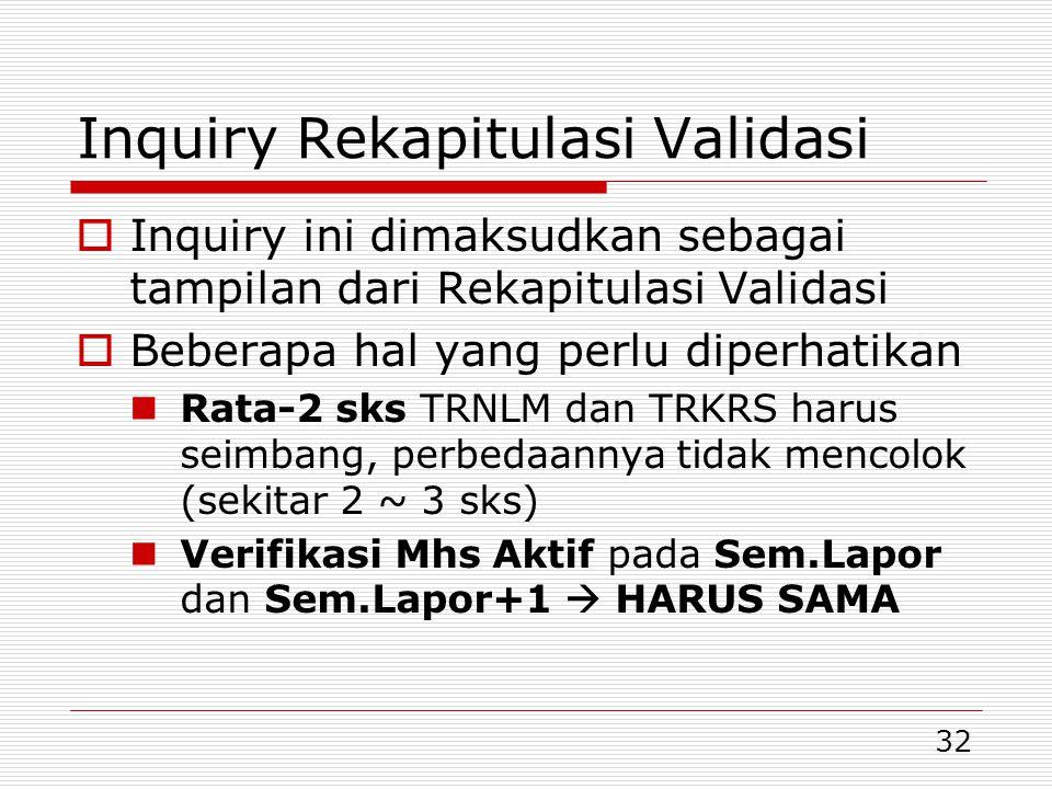 32 Inquiry Rekapitulasi Validasi  Inquiry ini dimaksudkan sebagai tampilan dari Rekapitulasi Validasi  Beberapa hal yang perlu diperhatikan Rata-2 s