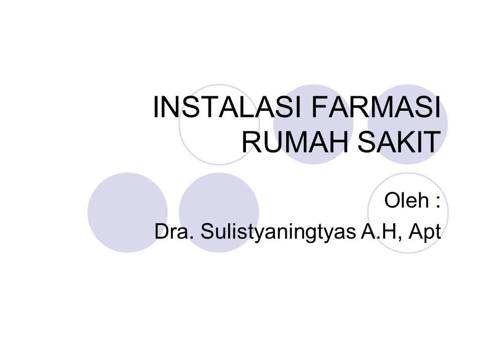 INSTALASI FARMASI RUMAH SAKIT Oleh : Dra. Sulistyaningtyas A.H, Apt