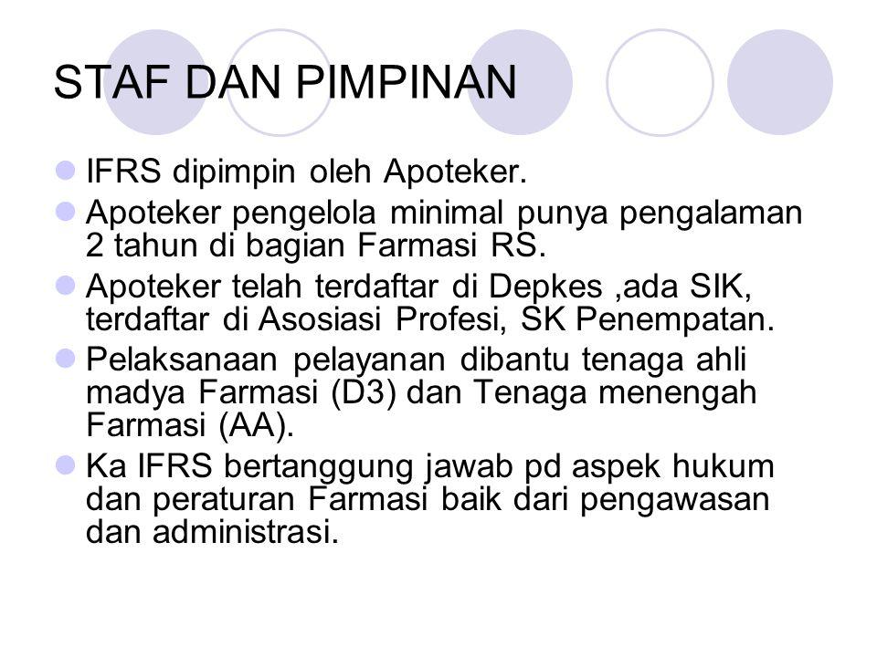 STAF DAN PIMPINAN IFRS dipimpin oleh Apoteker. Apoteker pengelola minimal punya pengalaman 2 tahun di bagian Farmasi RS. Apoteker telah terdaftar di D
