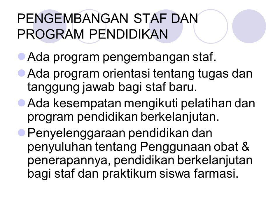 PENGEMBANGAN STAF DAN PROGRAM PENDIDIKAN Ada program pengembangan staf. Ada program orientasi tentang tugas dan tanggung jawab bagi staf baru. Ada kes