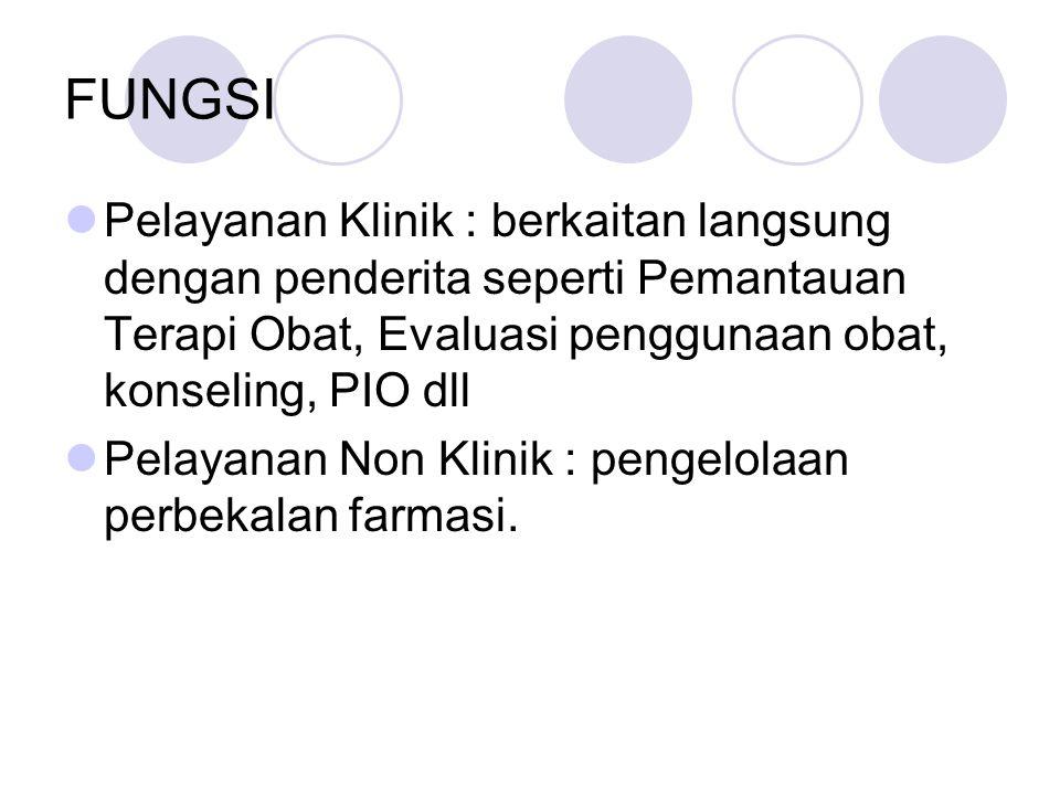 FUNGSI Pelayanan Klinik : berkaitan langsung dengan penderita seperti Pemantauan Terapi Obat, Evaluasi penggunaan obat, konseling, PIO dll Pelayanan N