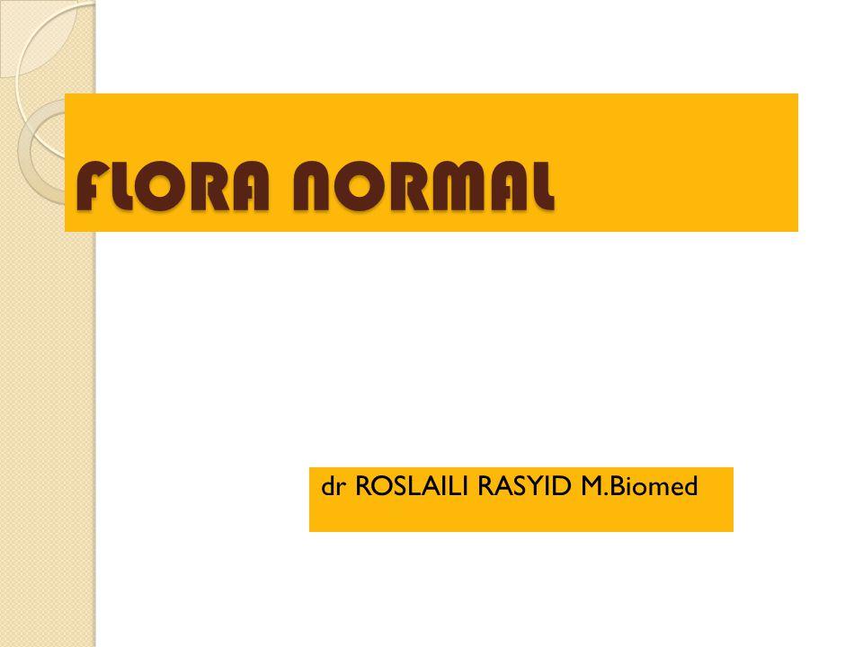 Flora normal : kumpulan mikroorganisme yang secara alami terdapat pada tubuh manusia normal dan sehat.